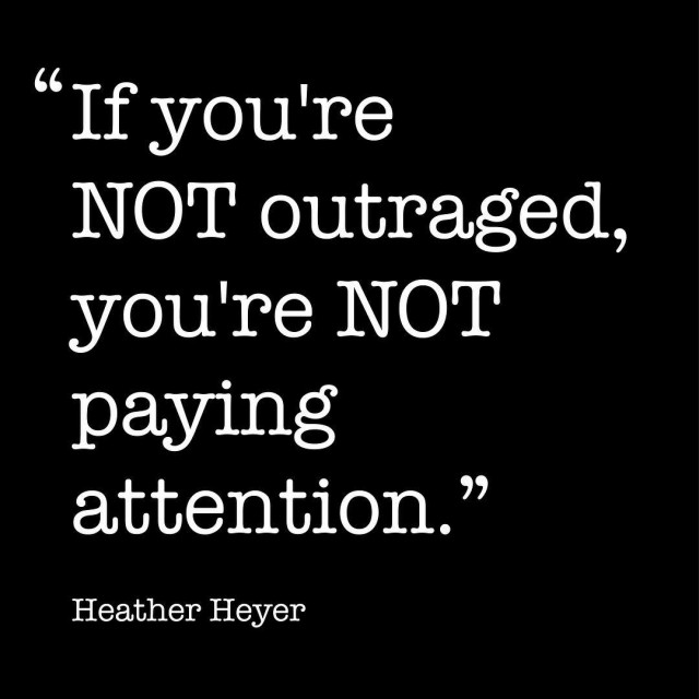 If youre not outraged youre not paying attention  Heatherhellip
